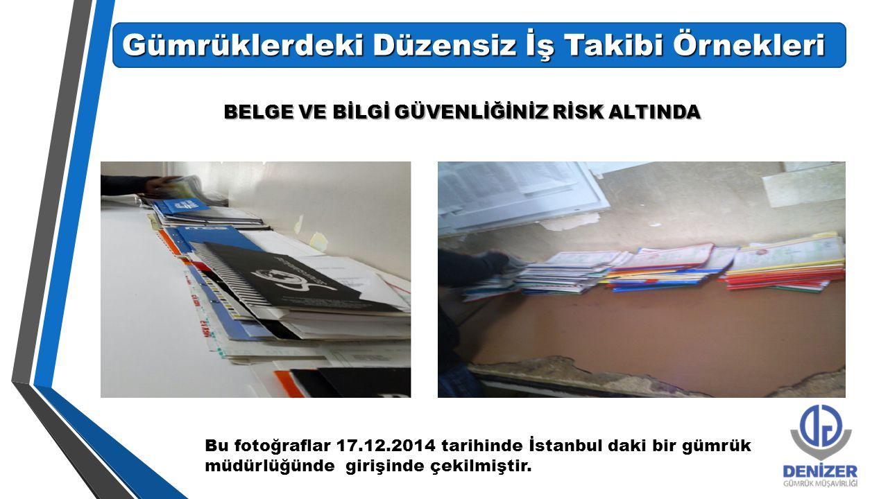 Gümrüklerdeki Düzensiz İş Takibi Örnekleri BELGE VE BİLGİ GÜVENLİĞİNİZ RİSK ALTINDA Bu fotoğraflar 17.12.2014 tarihinde İstanbul daki bir gümrük müdür