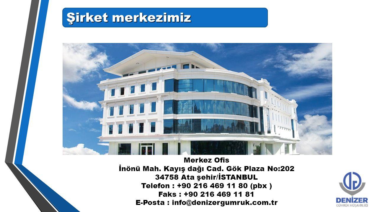 Şirket merkezimiz Merkez Ofis İnönü Mah. Kayış dağı Cad. Gök Plaza No:202 34758 Ata şehir/İSTANBUL Telefon : +90 216 469 11 80 (pbx ) Faks : +90 216 4