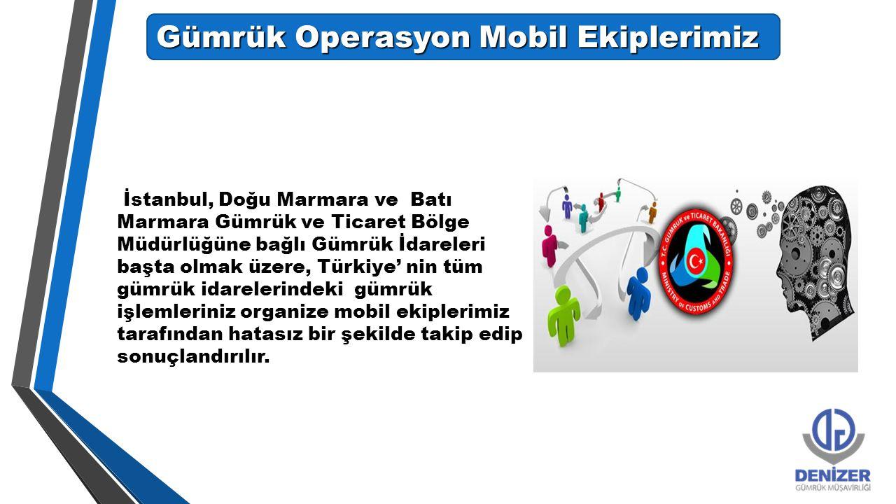 Gümrük Operasyon Mobil Ekiplerimiz İstanbul, Doğu Marmara ve Batı Marmara Gümrük ve Ticaret Bölge Müdürlüğüne bağlı Gümrük İdareleri başta olmak üzere