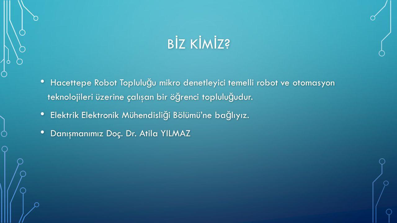 Gayri resmi olarak 2004 yılında Hacettepe Elektrik Elektronik Mühendisli ğ i ö ğ rencileri tarafından kurulmuştur.