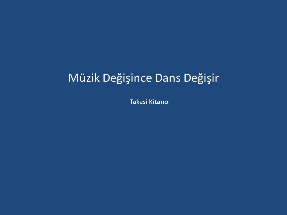 Müzik Değişince Dans Değişir Takesi Kitano