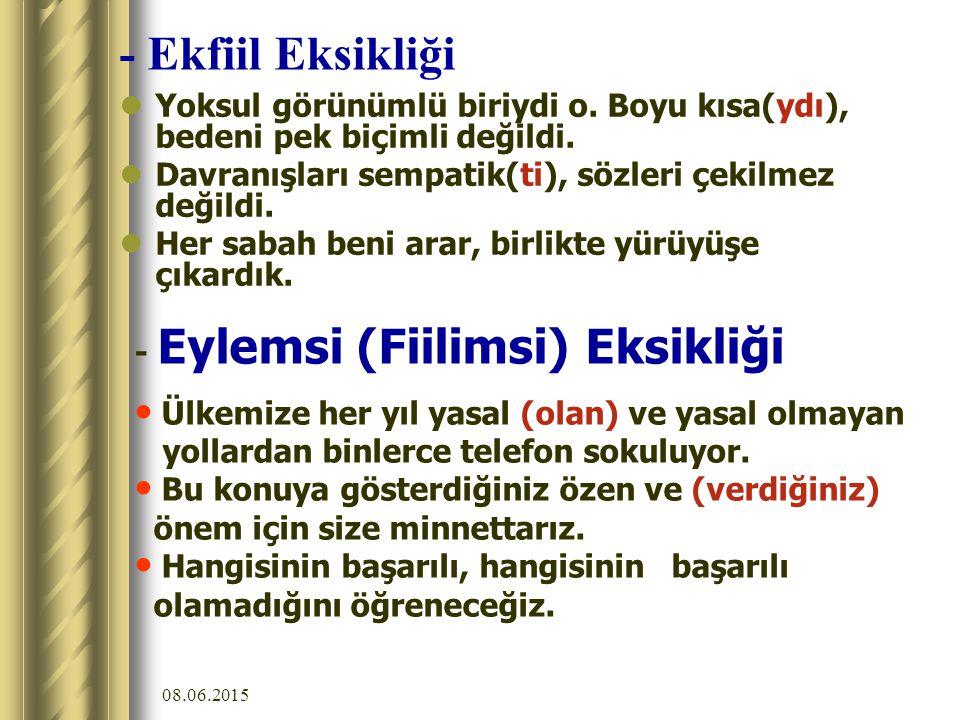 08.06.2015 4. YÜKLEM/EK-FİİL/EYLEMSİ Sıralı (birden fazla yüklemli) cümlelerde, aynı yükleme bağlanmaması gereken eylemlerin, yan cümleciklerin ve eke