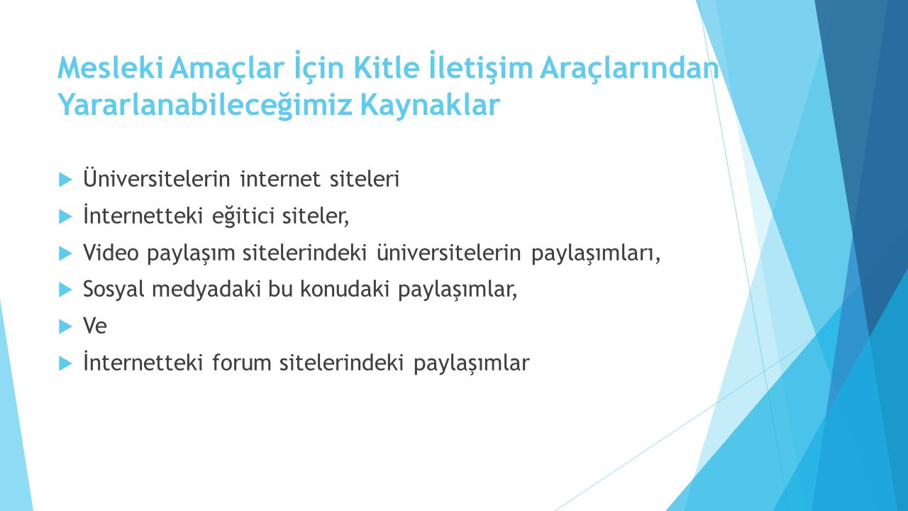 Mesleki Amaçlar İçin Kitle İletişim Araçlarından Yararlanabileceğimiz Kaynaklar  Üniversitelerin internet siteleri  İnternetteki eğitici siteler, 