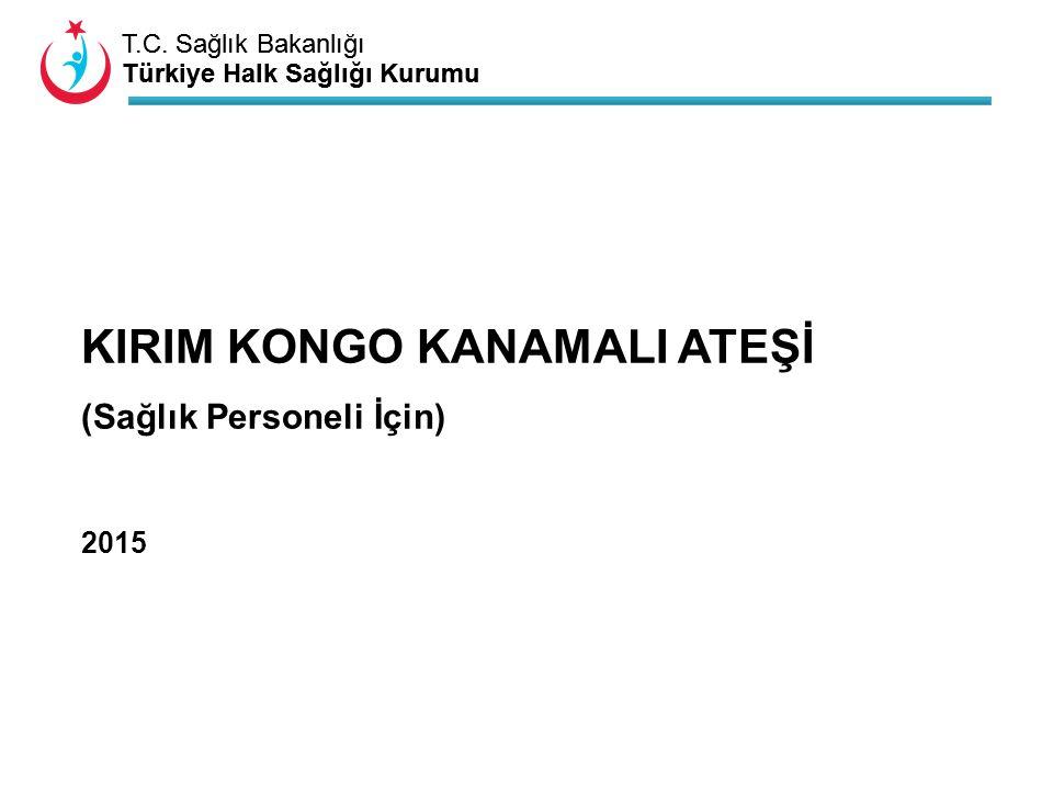 T.C. Sağlık Bakanlığı Türkiye Halk Sağlığı Kurumu T.C. Sağlık Bakanlığı Türkiye Halk Sağlığı Kurumu KIRIM KONGO KANAMALI ATEŞİ (Sağlık Personeli İçin)