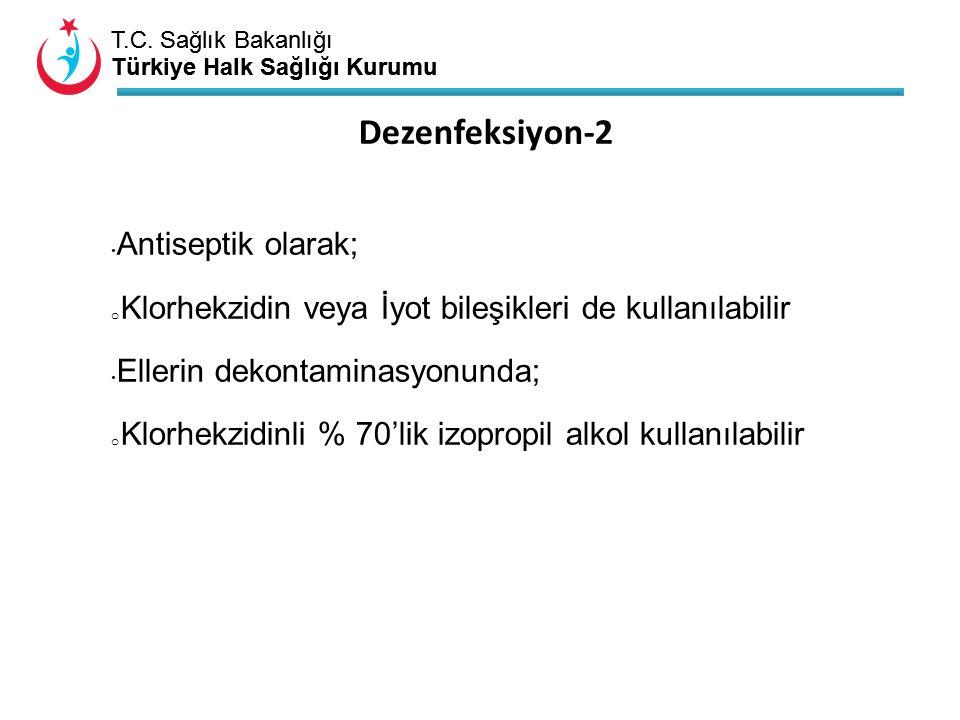 T.C. Sağlık Bakanlığı Türkiye Halk Sağlığı Kurumu T.C. Sağlık Bakanlığı Türkiye Halk Sağlığı Kurumu Antiseptik olarak; o Klorhekzidin veya İyot bileşi
