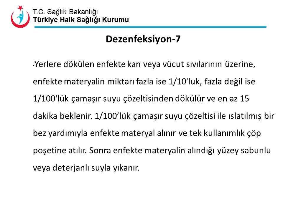T.C. Sağlık Bakanlığı Türkiye Halk Sağlığı Kurumu T.C. Sağlık Bakanlığı Türkiye Halk Sağlığı Kurumu Dezenfeksiyon-7 Yerlere dökülen enfekte kan veya v