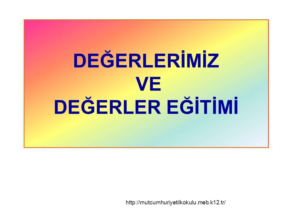 DEĞERLERİMİZ VE DEĞERLER EĞİTİMİ http://mutcumhuriyetilkokulu.meb.k12.tr/