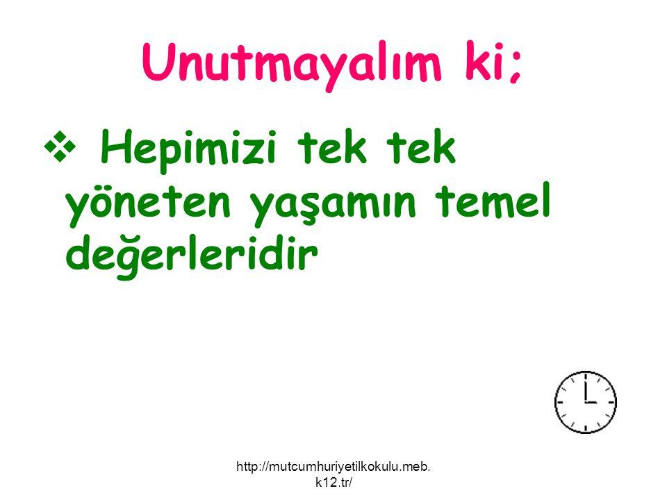 Unutmayalım ki;  Hepimizi tek tek yöneten yaşamın temel değerleridir http://mutcumhuriyetilkokulu.meb. k12.tr/