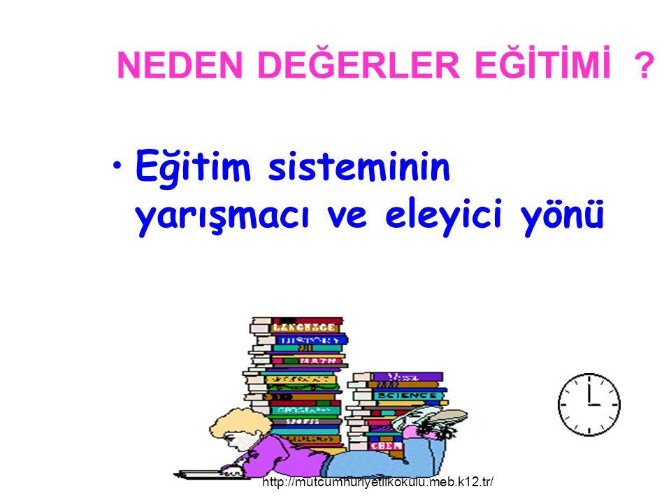 NEDEN DEĞERLER EĞİTİMİ ? Eğitim sisteminin yarışmacı ve eleyici yönü http://mutcumhuriyetilkokulu.meb.k12.tr/