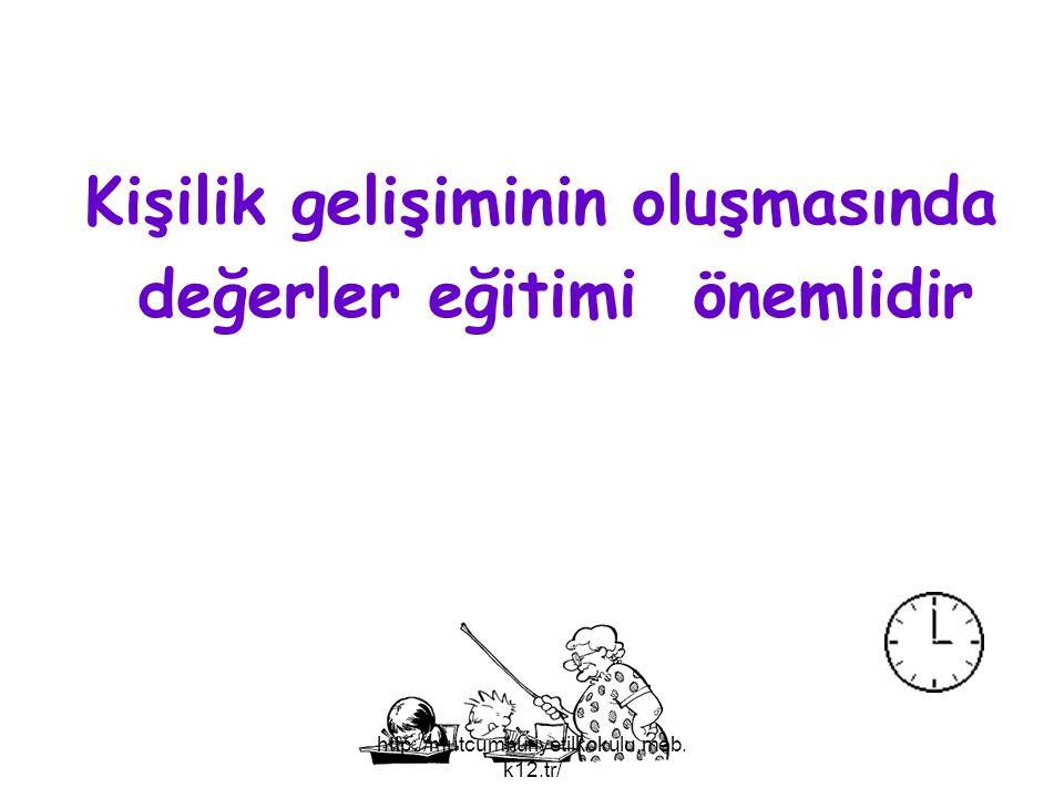Kişilik gelişiminin oluşmasında değerler eğitimi önemlidir http://mutcumhuriyetilkokulu.meb. k12.tr/
