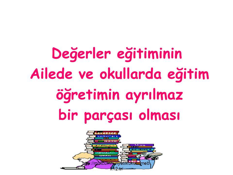 Değerler eğitiminin Ailede ve okullarda eğitim öğretimin ayrılmaz bir parçası olması http://mutcumhuriyetilkokulu.meb. k12.tr/