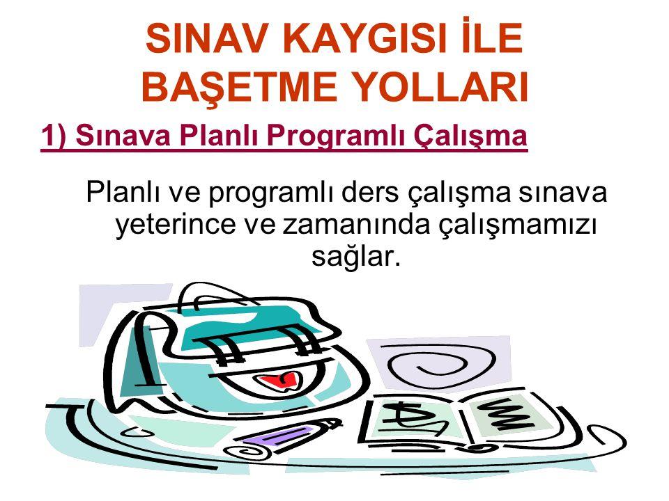 SINAV KAYGISI İLE BAŞETME YOLLARI 1) Sınava Planlı Programlı Çalışma Planlı ve programlı ders çalışma sınava yeterince ve zamanında çalışmamızı sağlar.