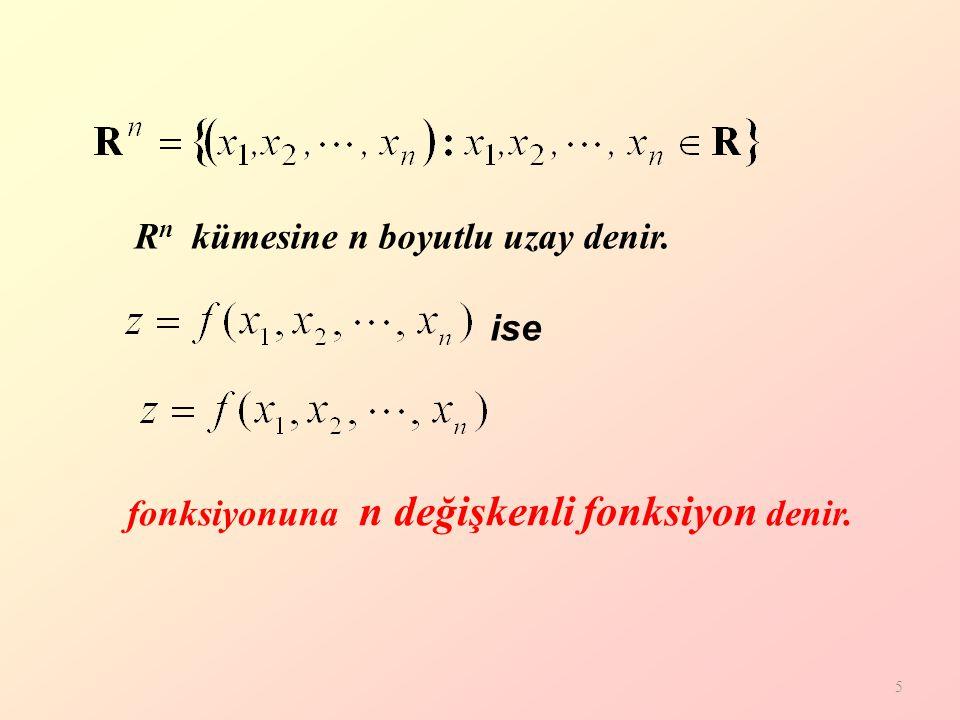 5 ise R n kümesine n boyutlu uzay denir. fonksiyonuna n değişkenli fonksiyon denir.