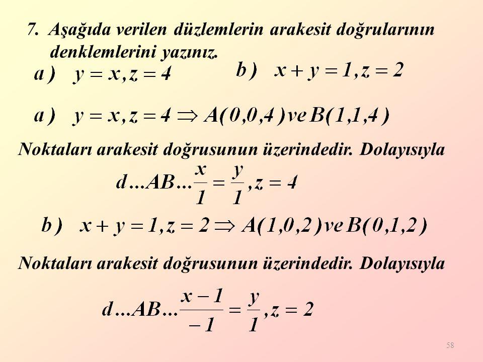 58 7.Aşağıda verilen düzlemlerin arakesit doğrularının denklemlerini yazınız.