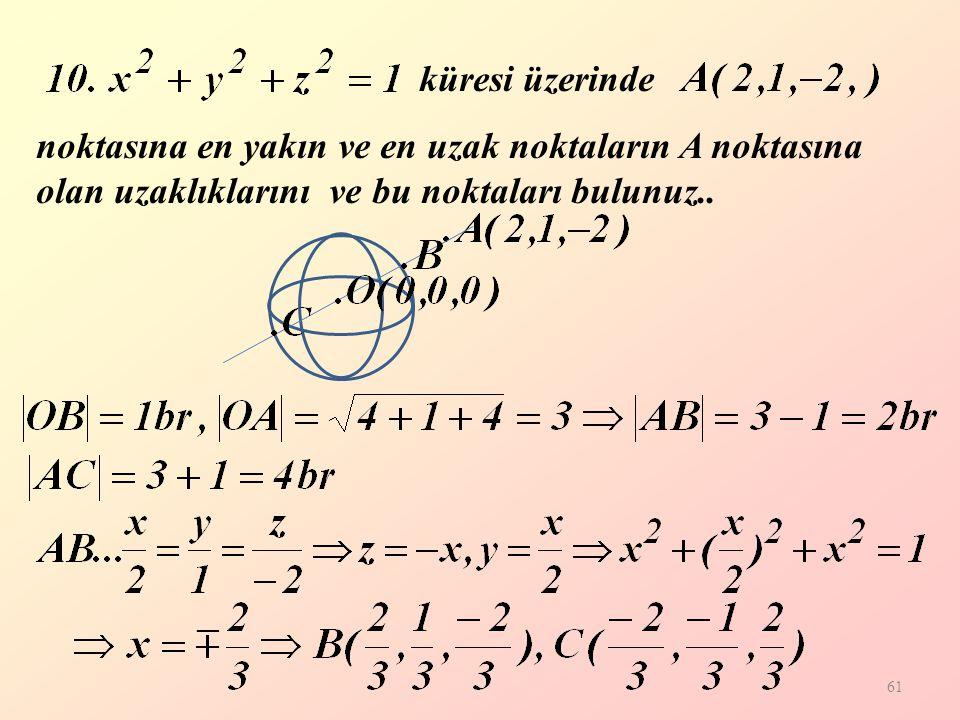 61 küresi üzerinde noktasına en yakın ve en uzak noktaların A noktasına olan uzaklıklarını ve bu noktaları bulunuz..
