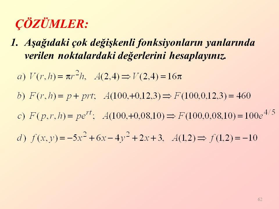 62 ÇÖZÜMLER: 1.Aşağıdaki çok değişkenli fonksiyonların yanlarında verilen noktalardaki değerlerini hesaplayınız.