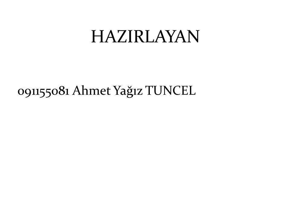 HAZIRLAYAN 091155081 Ahmet Yağız TUNCEL