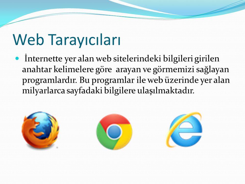 Web Tarayıcıları İnternette yer alan web sitelerindeki bilgileri girilen anahtar kelimelere göre arayan ve görmemizi sağlayan programlardır.