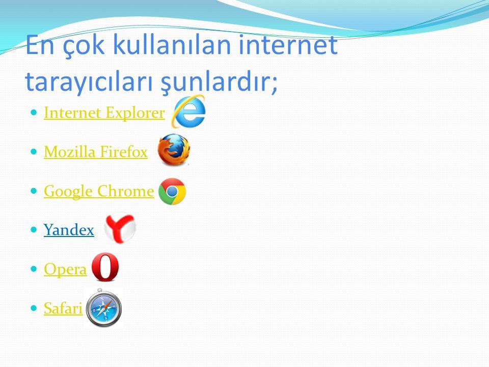 En çok kullanılan internet tarayıcıları şunlardır; Internet Explorer Mozilla Firefox Google Chrome Yandex Opera Safari
