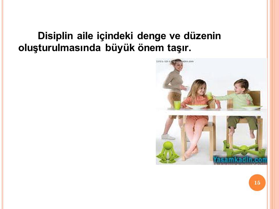 15 Disiplin aile içindeki denge ve düzenin oluşturulmasında büyük önem taşır.