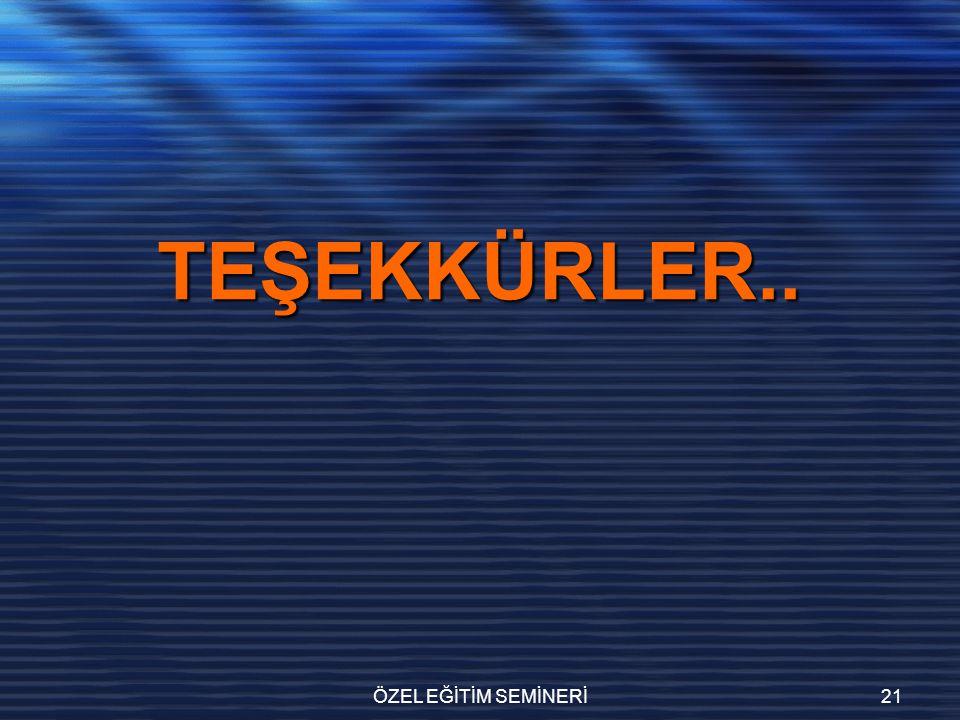 ÖZEL EĞİTİM SEMİNERİ21 TEŞEKKÜRLER..