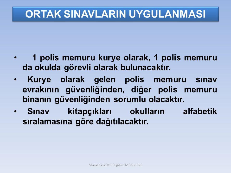 ORTAK SINAVLARIN UYGULANMASI 1 polis memuru kurye olarak, 1 polis memuru da okulda görevli olarak bulunacaktır.