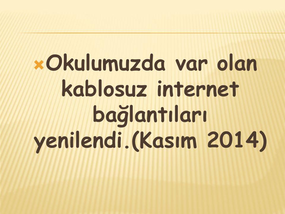  Okulumuzda var olan kablosuz internet bağlantıları yenilendi.(Kasım 2014)