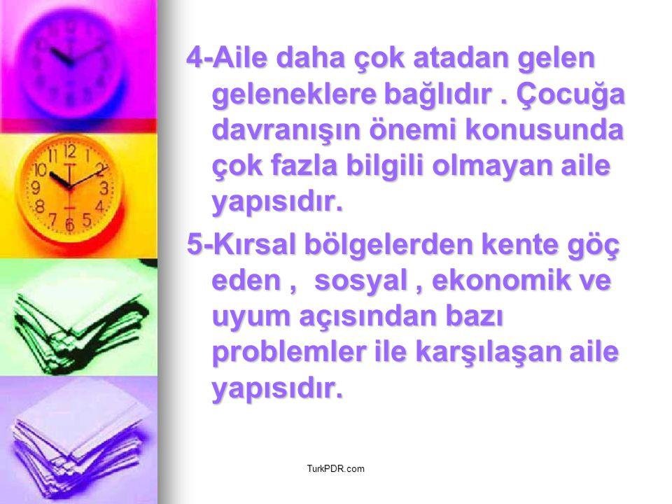 TurkPDR.com 4-Aile daha çok atadan gelen geleneklere bağlıdır. Çocuğa davranışın önemi konusunda çok fazla bilgili olmayan aile yapısıdır. 5-Kırsal bö