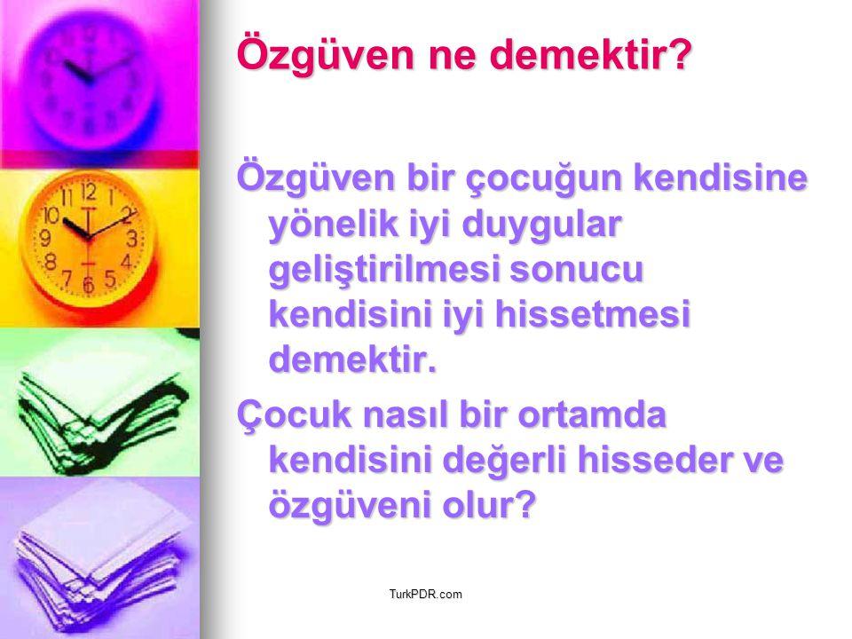 TurkPDR.com Özgüven ne demektir? Özgüven ne demektir? Özgüven bir çocuğun kendisine yönelik iyi duygular geliştirilmesi sonucu kendisini iyi hissetmes