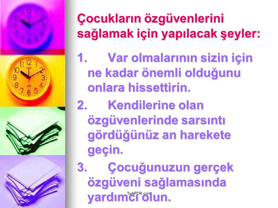 TurkPDR.com Çocukların özgüvenlerini sağlamak için yapılacak şeyler: Çocukların özgüvenlerini sağlamak için yapılacak şeyler: 1. Var olmalarının sizin