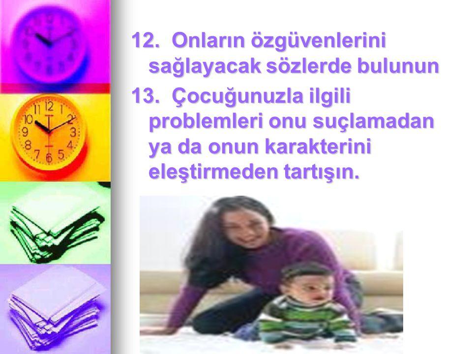 TurkPDR.com 12. Onların özgüvenlerini sağlayacak sözlerde bulunun 13. Çocuğunuzla ilgili problemleri onu suçlamadan ya da onun karakterini eleştirmede
