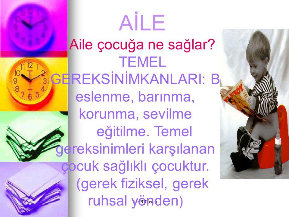 TurkPDR.com AİLE Aile çocuğa ne sağlar? TEMEL GEREKSİNİMKANLARI: B eslenme, barınma, korunma, sevilme eğitilme. Temel gereksinimleri karşılanan çocuk