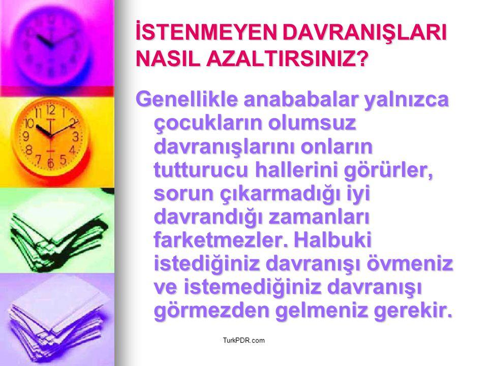 TurkPDR.com İSTENMEYEN DAVRANIŞLARI NASIL AZALTIRSINIZ? Genellikle anababalar yalnızca çocukların olumsuz davranışlarını onların tutturucu hallerini g