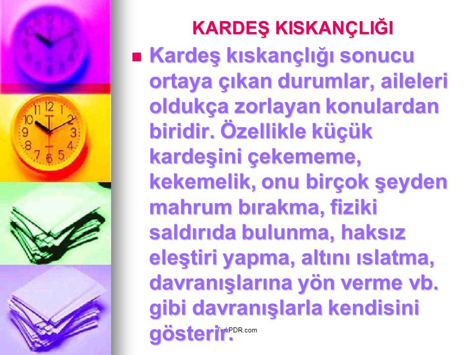 TurkPDR.com KARDEŞ KISKANÇLIĞI Kardeş kıskançlığı sonucu ortaya çıkan durumlar, aileleri oldukça zorlayan konulardan biridir. Özellikle küçük kardeşin