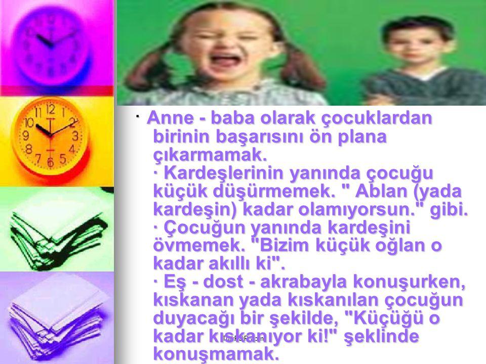 TurkPDR.com · Anne - baba olarak çocuklardan birinin başarısını ön plana çıkarmamak. · Kardeşlerinin yanında çocuğu küçük düşürmemek.