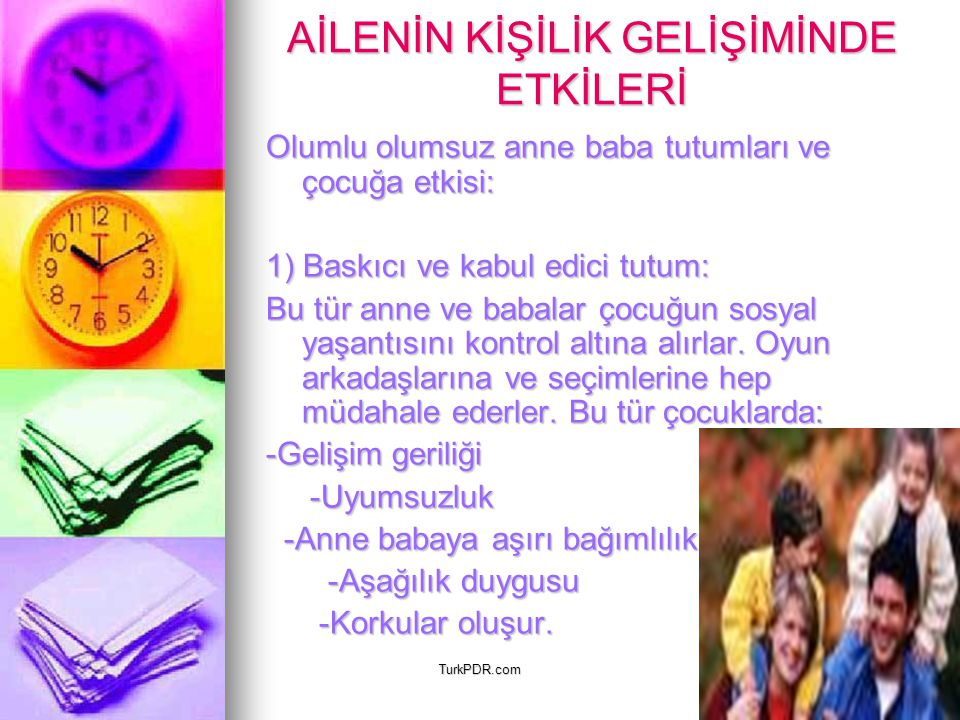 TurkPDR.com AİLENİN KİŞİLİK GELİŞİMİNDE ETKİLERİ Olumlu olumsuz anne baba tutumları ve çocuğa etkisi: 1) Baskıcı ve kabul edici tutum: Bu tür anne ve