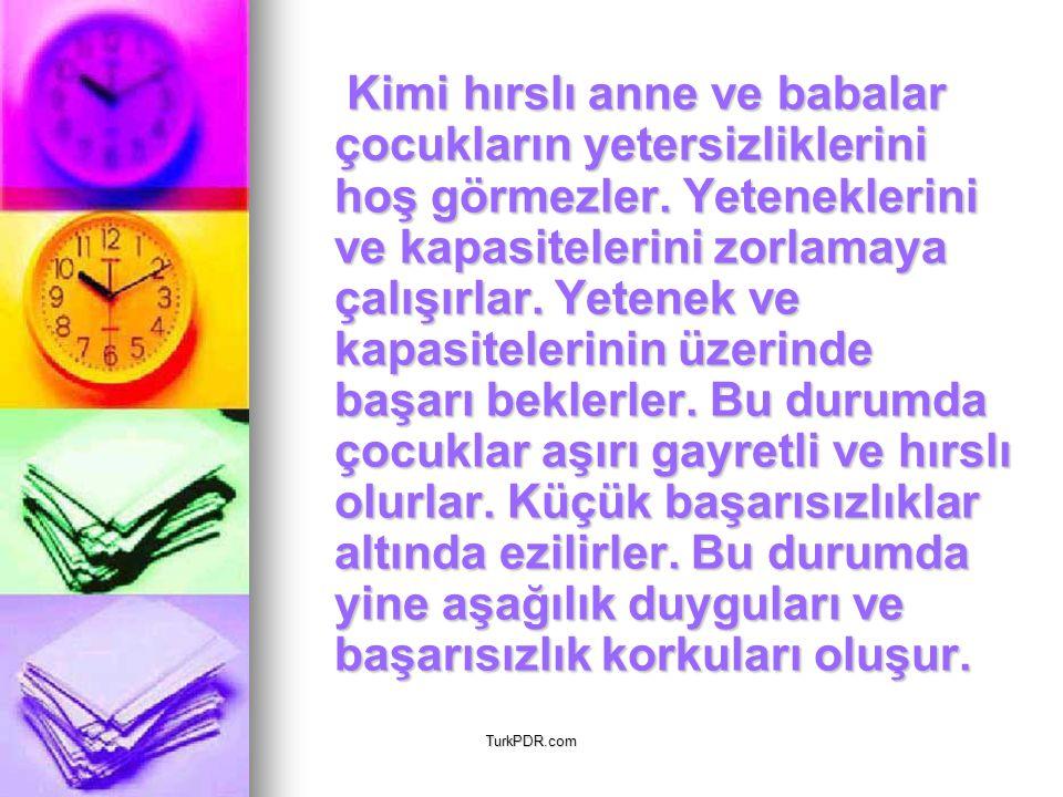 TurkPDR.com Kimi hırslı anne ve babalar çocukların yetersizliklerini hoş görmezler. Yeteneklerini ve kapasitelerini zorlamaya çalışırlar. Yetenek ve k