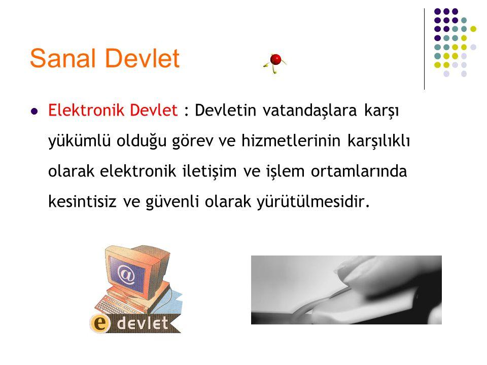 Sanal Devlet Elektronik Devlet : Devletin vatandaşlara karşı yükümlü olduğu görev ve hizmetlerinin karşılıklı olarak elektronik iletişim ve işlem orta