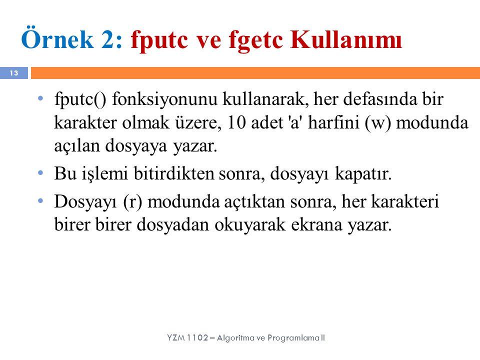 13 Örnek 2: fputc ve fgetc Kullanımı fputc() fonksiyonunu kullanarak, her defasında bir karakter olmak üzere, 10 adet 'a' harfini (w) modunda açılan d