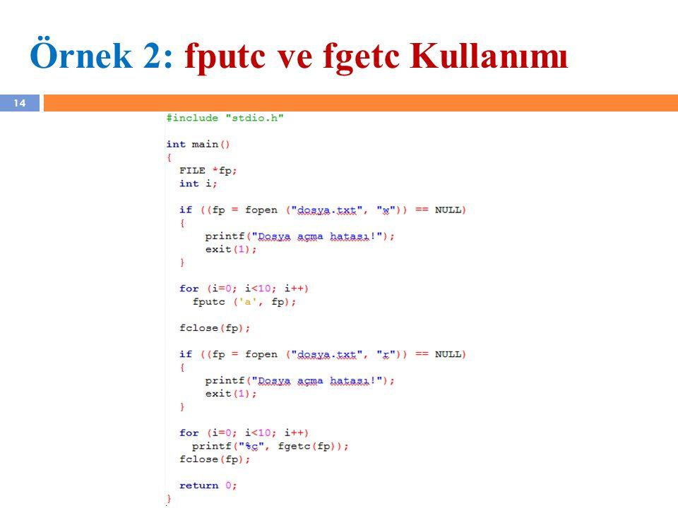 YZM 410 - Yazılım Kalite Güvencesi 14 Örnek 2: fputc ve fgetc Kullanımı