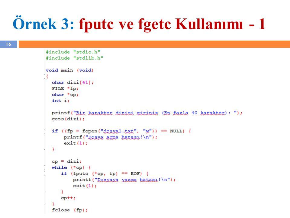 YZM 410 - Yazılım Kalite Güvencesi 16 Örnek 3: fputc ve fgetc Kullanımı - 1