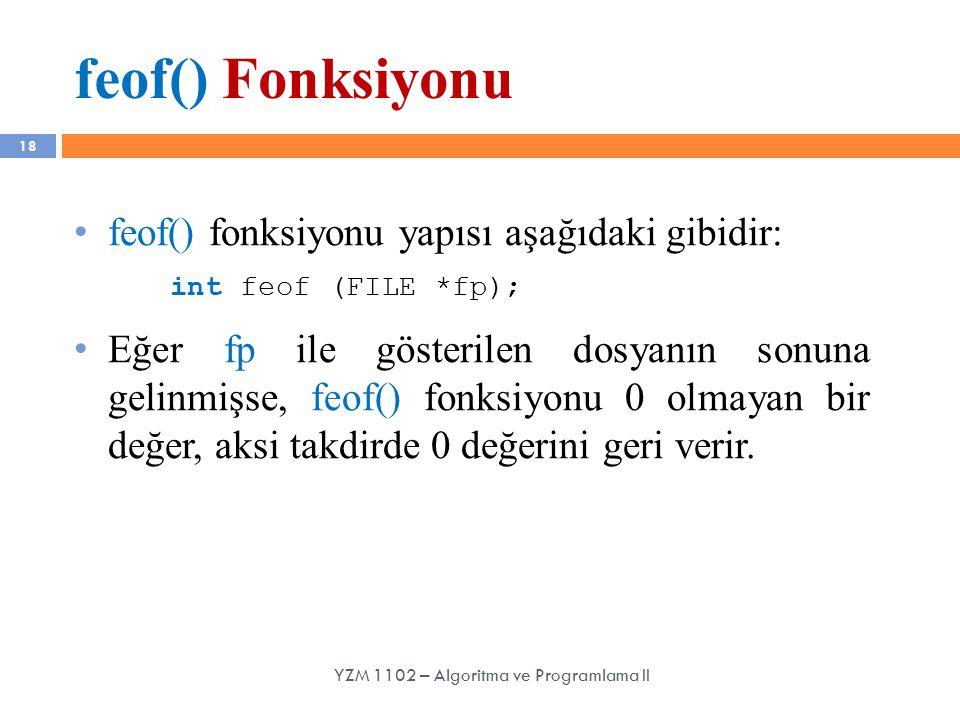 feof() Fonksiyonu 18 feof() fonksiyonu yapısı aşağıdaki gibidir: int feof (FILE *fp); Eğer fp ile gösterilen dosyanın sonuna gelinmişse, feof() fonksi