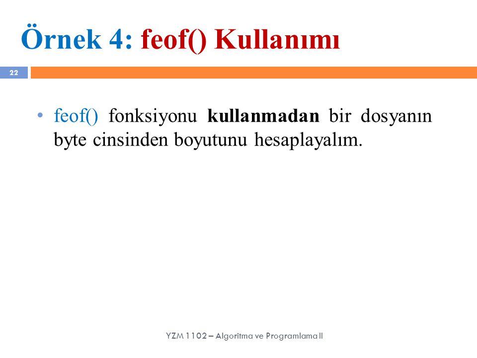 22 Örnek 4: feof() Kullanımı feof() fonksiyonu kullanmadan bir dosyanın byte cinsinden boyutunu hesaplayalım. YZM 1102 – Algoritma ve Programlama II
