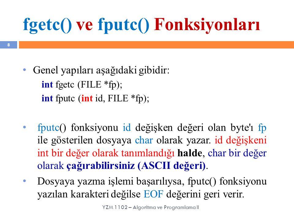 fgetc() ve fputc() Fonksiyonları 8 Genel yapıları aşağıdaki gibidir: int fgetc (FILE *fp); int fputc (int id, FILE *fp); fputc() fonksiyonu id değişke