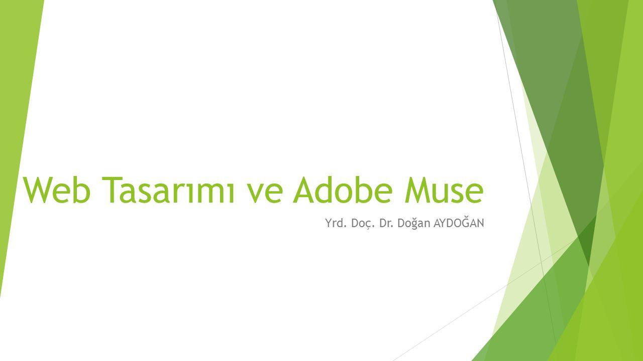 Web Tasarımı ve Adobe Muse Yrd. Doç. Dr. Doğan AYDOĞAN