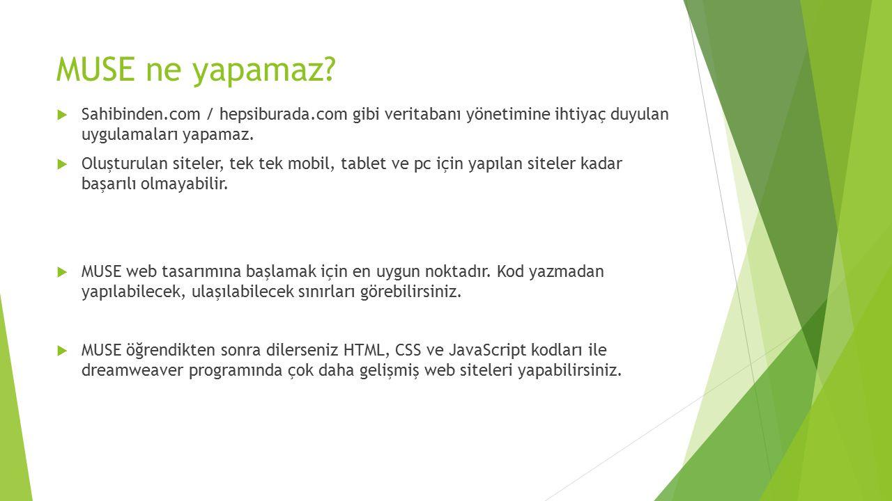 MUSE ne yapamaz?  Sahibinden.com / hepsiburada.com gibi veritabanı yönetimine ihtiyaç duyulan uygulamaları yapamaz.  Oluşturulan siteler, tek tek mo