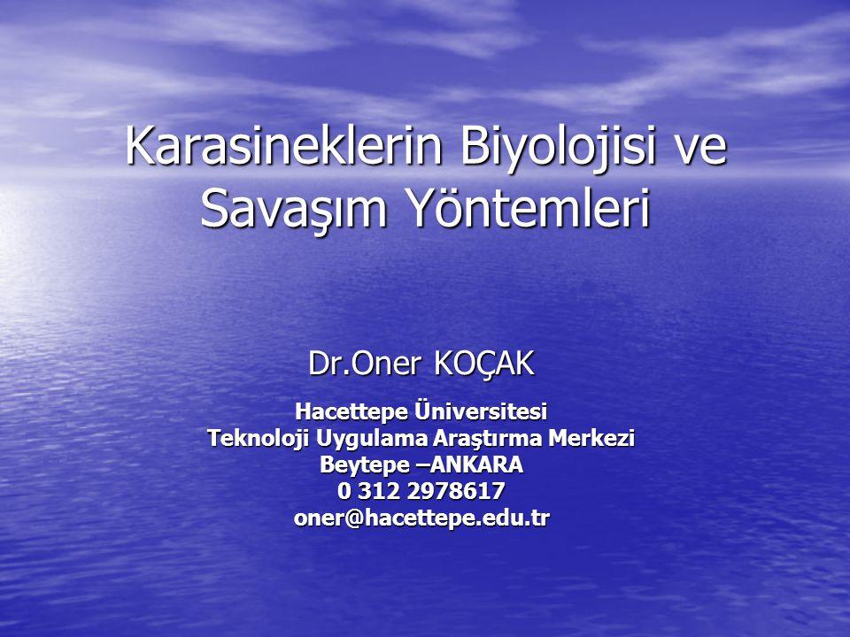 Karasineklerin Biyolojisi ve Savaşım Yöntemleri Dr.Oner KOÇAK Hacettepe Üniversitesi Teknoloji Uygulama Araştırma Merkezi Beytepe –ANKARA 0 312 297861
