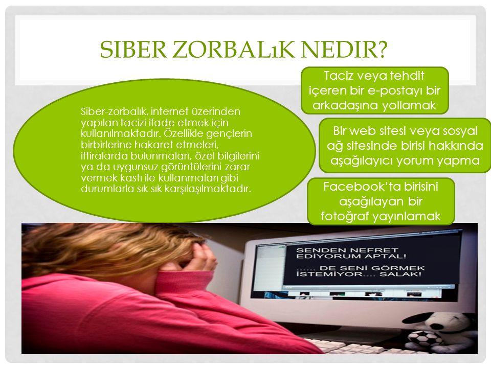 SIBER ZORBALıK NEDIR? Siber-zorbalık, internet üzerinden yapılan tacizi ifade etmek için kullanılmaktadır. Özellikle gençlerin birbirlerine hakaret et