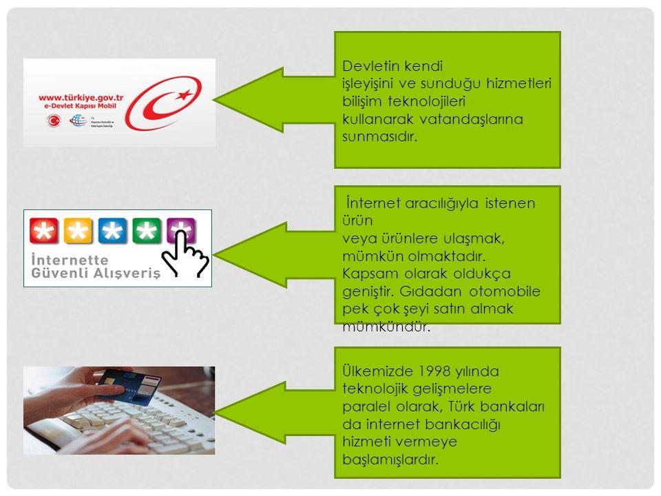 Devletin kendi işleyişini ve sunduğu hizmetleri bilişim teknolojileri kullanarak vatandaşlarına sunmasıdır. İnternet aracılığıyla istenen ürün veya ür