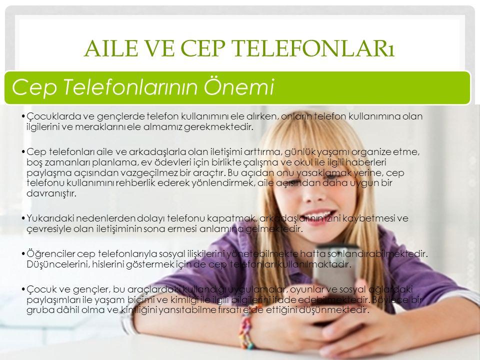 AILE VE CEP TELEFONLARı Cep Telefonlarının Önemi Çocuklarda ve gençlerde telefon kullanımını ele alırken, onların telefon kullanımına olan ilgilerini